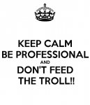 keep-calm-be-professional-and-don-t-feed-the-troll.jpg.png